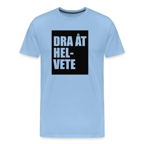 Dra åt helvete - Premium-T-shirt herr