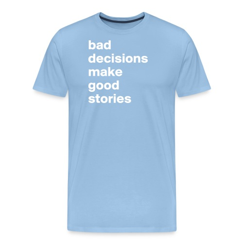 bad decisions make good stories - Men's Premium T-Shirt