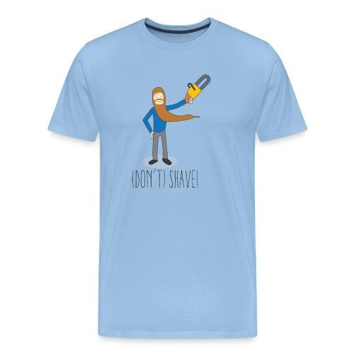(Don't) SHAVE! - Maglietta Premium da uomo