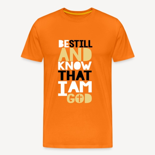 BE STILL AND KNOW THAT I AM GOD - Men's Premium T-Shirt