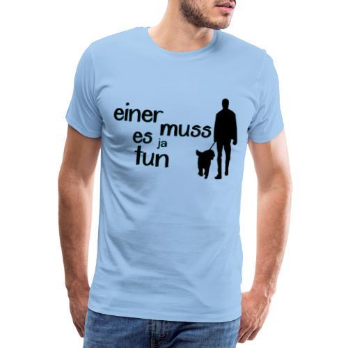 Gassi / Hundegang - einer muss! Hunde Geschenk - Männer Premium T-Shirt
