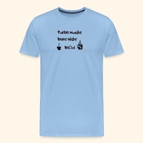 Farbe macht Bunt nicht blöd - Männer Premium T-Shirt