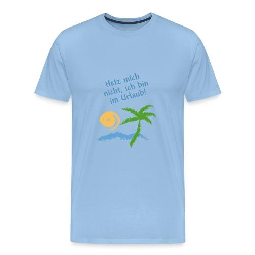 Hetz mich nicht, ich bin im Urlaub - Männer Premium T-Shirt