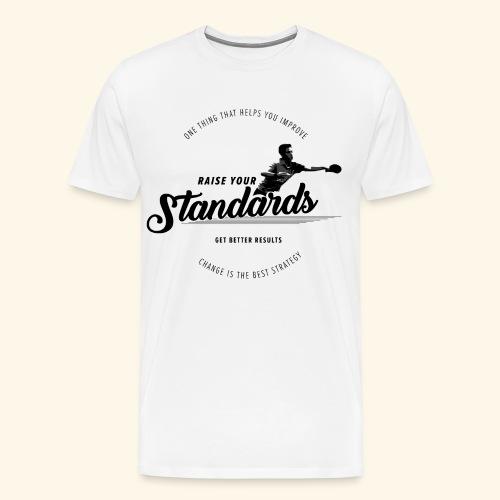 Raise your standards and get better results - Männer Premium T-Shirt