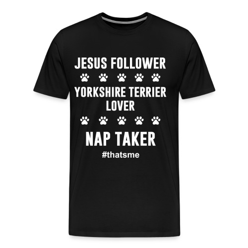 Jesus follower yorkshire terrier lover nap taker - Men's Premium T-Shirt