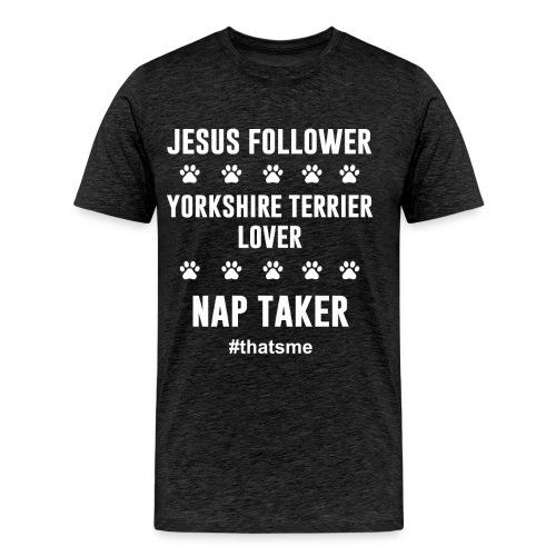 Jesus follower yorkshire terrier lover nap taker - Men's Premium T-Shirt