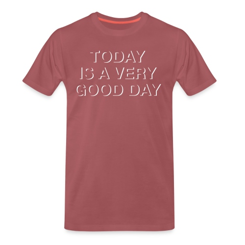 Today is a very good day. - Männer Premium T-Shirt