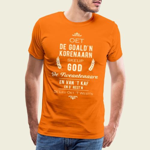 Oet de goald'n korenaarn skeup God de Tweantenaarn - Mannen Premium T-shirt