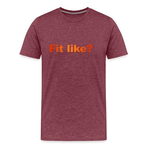 Fit like? - Men's Premium T-Shirt