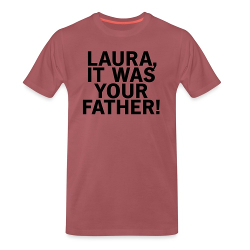 Laura it was your father - Männer Premium T-Shirt