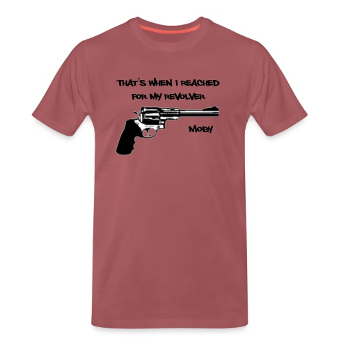 That's When I Reached For My Revolver [Moby] - Men's Premium T-Shirt