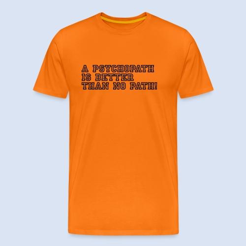 Psychopath is better than - Männer Premium T-Shirt