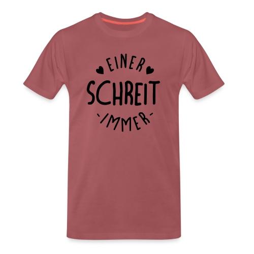 Einer schreit immer - Männer Premium T-Shirt