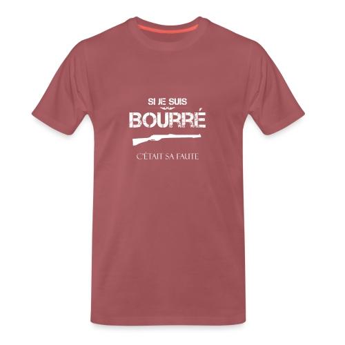 Si je suis bourré, c'était sa faute - T-shirt Premium Homme