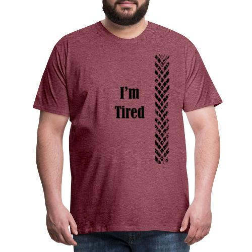 tired - T-shirt Premium Homme