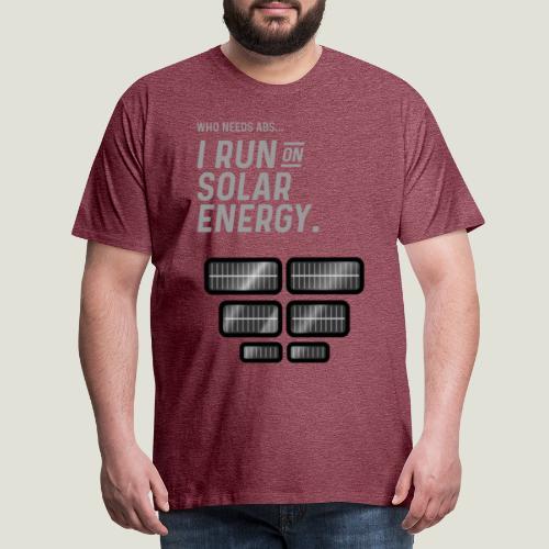 Who needs Abs... I run on solar energy. - Männer Premium T-Shirt