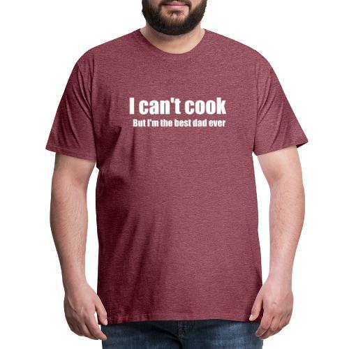Ich kann nicht kochen, aber ich bin der beste Vater aller Zeiten - Vatertag - Männer Premium T-Shirt