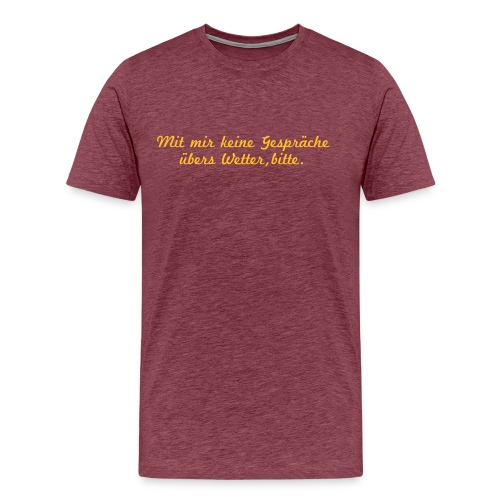 Mit mir keine Gespräche über das Wetter, bitte - Männer Premium T-Shirt