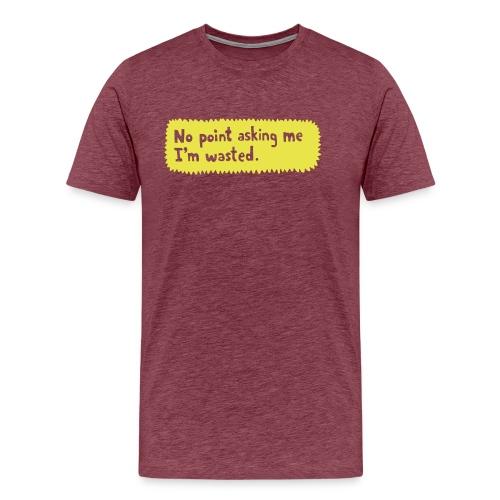 No point asking me - Men's Premium T-Shirt