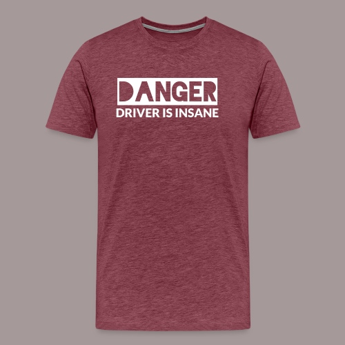 DANGER driver is insane - Männer Premium T-Shirt
