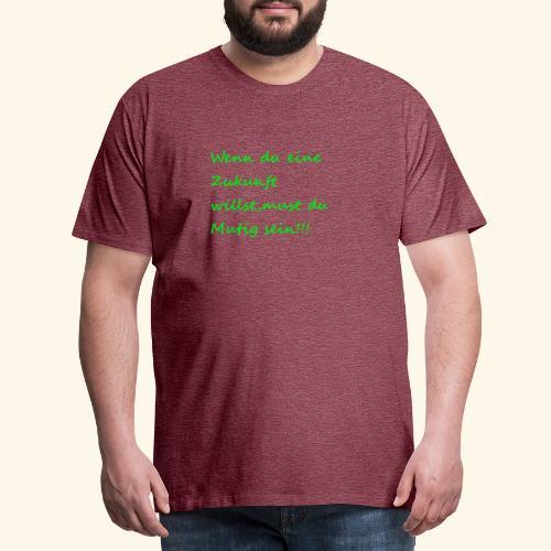 Zeig mut zur Zukunft - Men's Premium T-Shirt