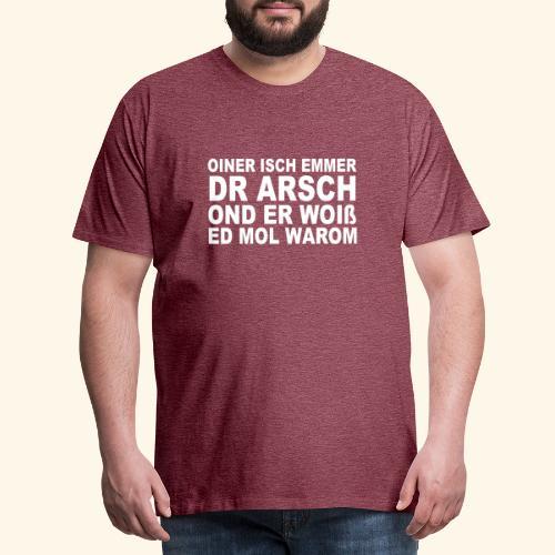 oiner isch emmer dr arsch - Männer Premium T-Shirt