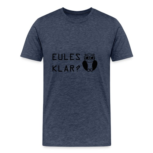 Eules klar? - Männer Premium T-Shirt