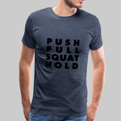 Push Pull Squat Hold - Männer Premium T-Shirt