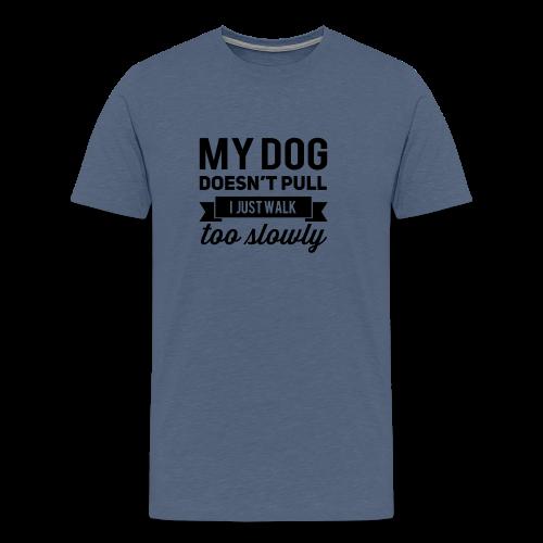 My dog doesnt pull - Männer Premium T-Shirt