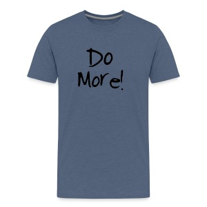 Do More! - Men's Premium T-Shirt