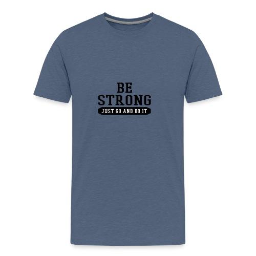 Be Strong just go - Männer Premium T-Shirt
