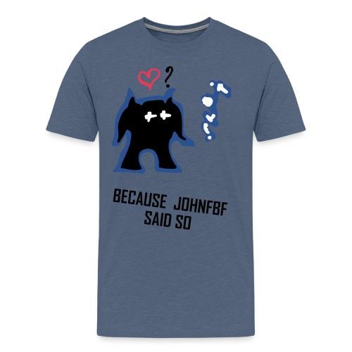 Because JohnFBF BlackText - Men's Premium T-Shirt