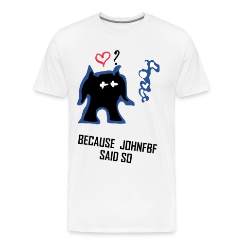 Because JohnFBF BlackText - Men's Premium T-Shirt