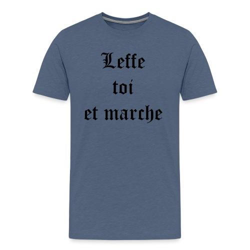 Leffe toi et marche copie - T-shirt Premium Homme