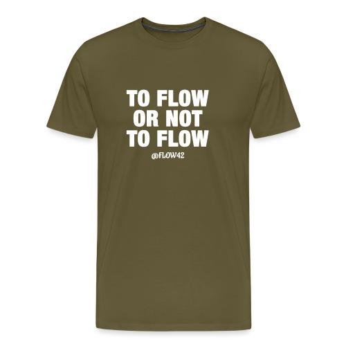 TO FLOW OR NOT TO FLOW - Maglietta Premium da uomo