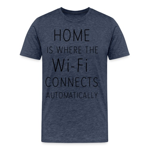 Home is where the wi-fi c - Men's Premium T-Shirt