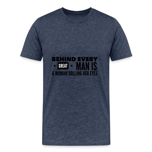 Behind every great man... - Men's Premium T-Shirt