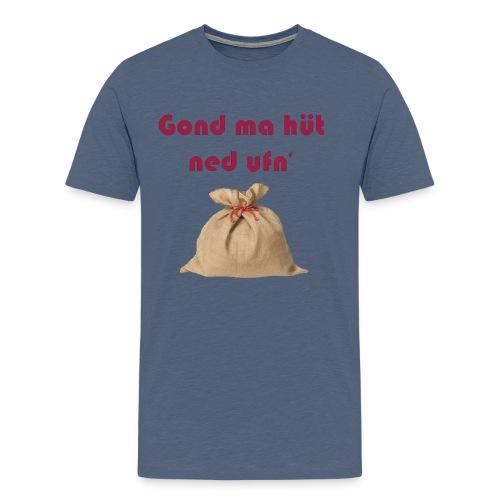 Gond ma hüt ned ufn SACK - Männer Premium T-Shirt