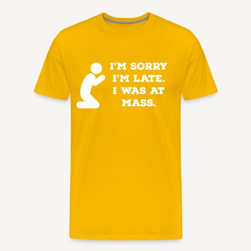 I'M SORRY I'M LATE I WAS AT MASS - Men's Premium T-Shirt