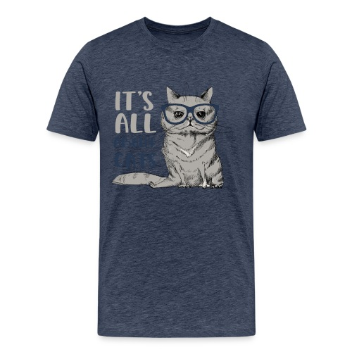 Coole Katze: It's All About Cats - Männer Premium T-Shirt