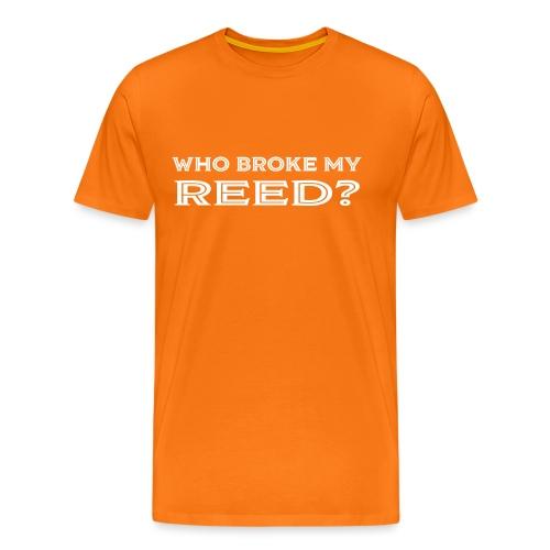 Who Broke My Reed? - Men's Premium T-Shirt
