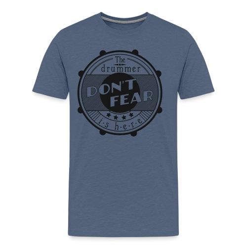Dont fear, the drummer is here - Männer Premium T-Shirt