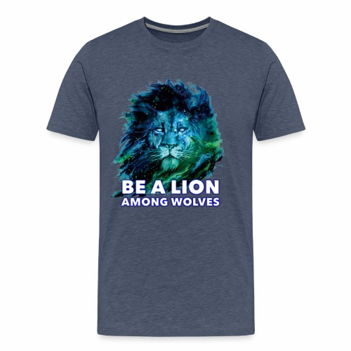 BE A LION AMONG WOLVES DESIGN - Mannen Premium T-shirt