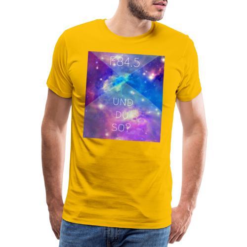 F84.5 - und du so? - Männer Premium T-Shirt