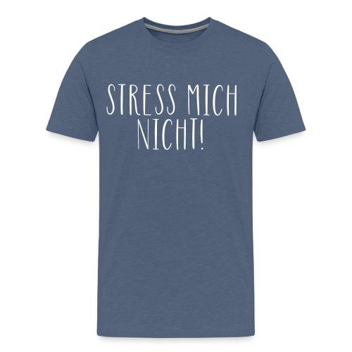 Stress mich nicht! Danke. - Männer Premium T-Shirt
