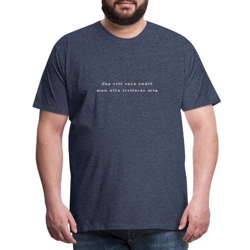 Jag vill vara snäll! - Premium-T-shirt herr