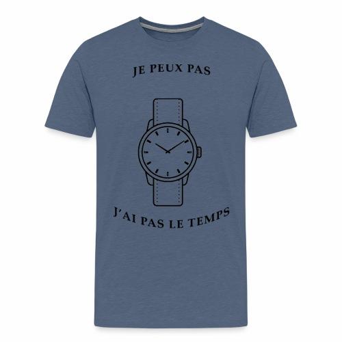 Je peux pas, j'ai pas le temps. - T-shirt Premium Homme