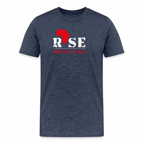 Rise Above It All - Men's Premium T-Shirt
