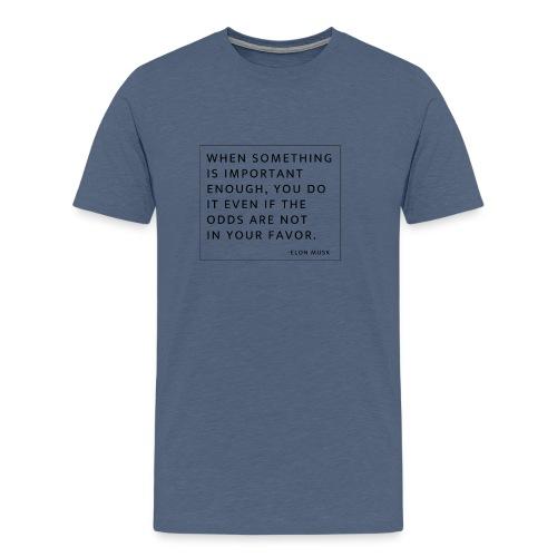 When something is important enough ... - Men's Premium T-Shirt