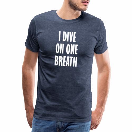 I dive on one breath - Men's Premium T-Shirt